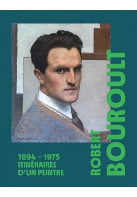ROBERT BOUROULT (1894-1975), itinéraires d'un peintre