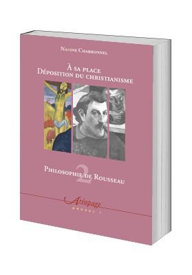 Philosophie de Rousseau 2. À sa place. Déposition du christianisme