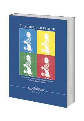 Claudel politiqueActes du colloque international de l'Université de Franche-Comté (12, 13 et 14 juin 2003)