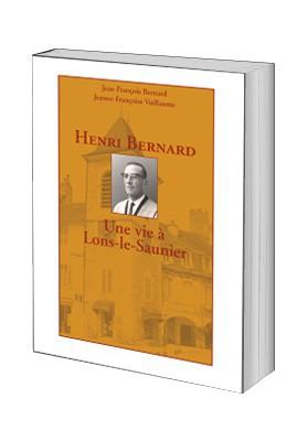 Henri BernardUne vie à Lons-le-Saunier