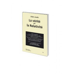 La vérité sur la Relativité - The truth about Relativity